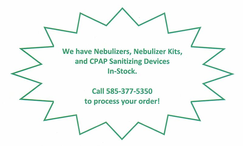 We have Nebulizers, Nebulizer Kits, and CPAP Sanitizing Devices In-Stock. Call 585-377-5350 to process your order!